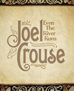 Joel Crouse Even The River Runs