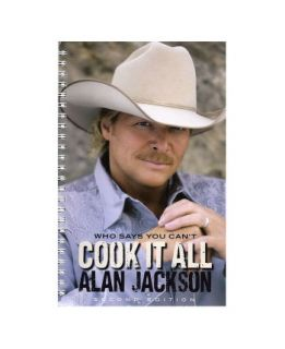 Alan Jackson - Who Says You Can't Cook It All Cookbook